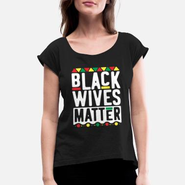 Black King Magic Black Wives Matter TShirt for Women History Month - Women's Roll Cuff T-Shirt