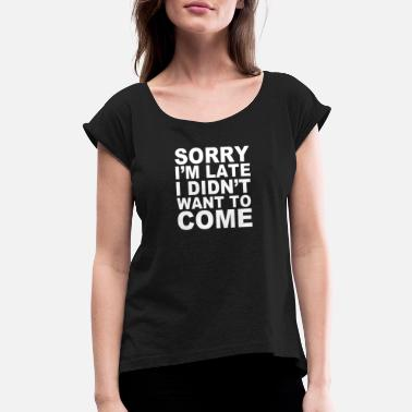 Sorry I M Late - Women's Rolled Sleeve T-Shirt