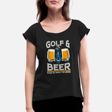 Funny Golf Golf And Beer That's Why I'm Here Funny Golfing - Women's Rolled Sleeve T-Shirt