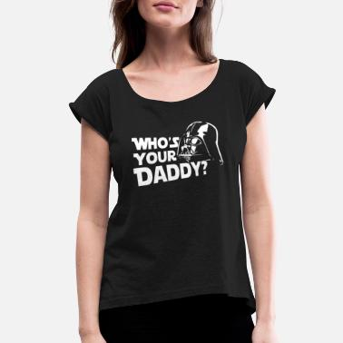 Not Your Daddy Retro Who s Your Daddy - Women's Roll Cuff T-Shirt