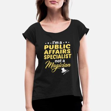 Affair Public Affairs Specialist - Women's Rolled Sleeve T-Shirt