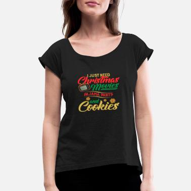 Just Need Christmas Movies Pajama And Cookie Just Need Christmas Movies Pajama Pants T Shirt - Women's Rolled Sleeve T-Shirt