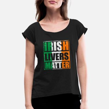 Irish Lives Matter Irish Lives Matter Gift T-shirt - Women's Roll Cuff T-Shirt