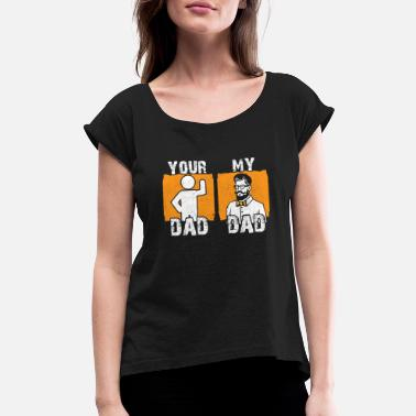 My Dad MY DAD YOUR DAD - Women's Roll Cuff T-Shirt