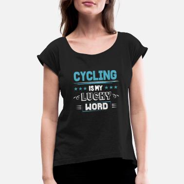 Meme Cycling Cycling Lucky Image Clothing Quotes Womens Gift - Women's Roll Cuff T-Shirt