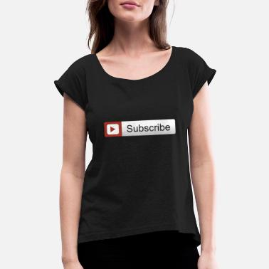 Youtube Subscribers YOUTUBE SUBSCRIBE - Women's Roll Cuff T-Shirt