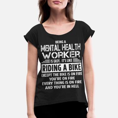 Health Mental Health Worker - Women's Rolled Sleeve T-Shirt