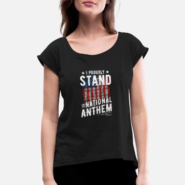 Anthem Stand For The National Anthem - Women's Rolled Sleeve T-Shirt