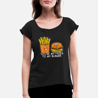 Burgers Fries FRIES TO MY BURGER - Women's Roll Cuff T-Shirt