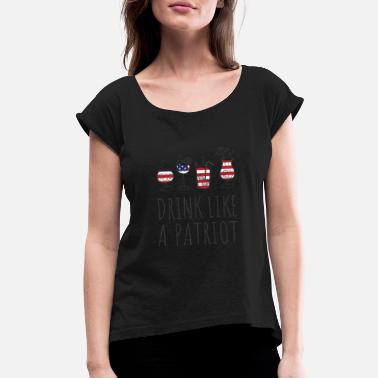 July 4th Parade 4th of July Drink Like A Patriot Fourth of July - Women's Roll Cuff T-Shirt