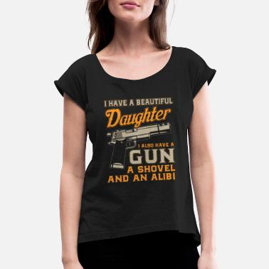 Beautiful I Have A Beautiful Daughter I Also Have gun A Show - Women's Rolled Sleeve T-Shirt