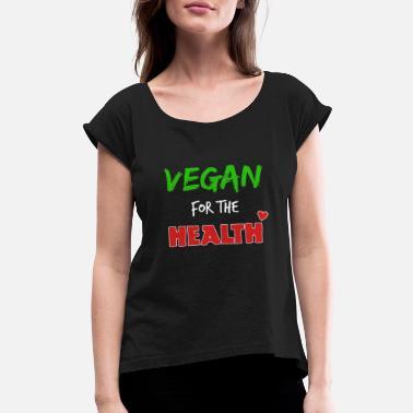 2e7e7427 Vegan for the health - Women's Rolled Sleeve ...