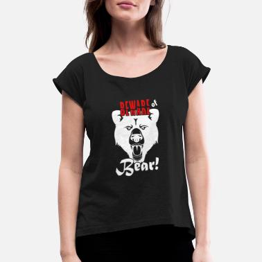 Beware Of The Bear Beware the bear - Women's Rolled Sleeve T-Shirt