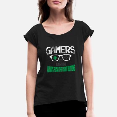 Gamers always push the right buttons! - Women's Rolled Sleeve T-Shirt