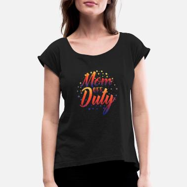 Off-duty Mom Off Duty - Women's Roll Cuff T-Shirt