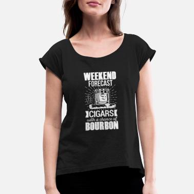 Weekend Weekend Forecast - Cigars With A Chance Of Bourbon - Women's Rolled Sleeve T-Shirt