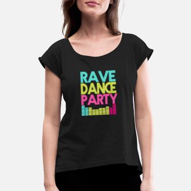 Party Rave Dance Edm Rave dance party gift - Women's Roll Cuff T-Shirt