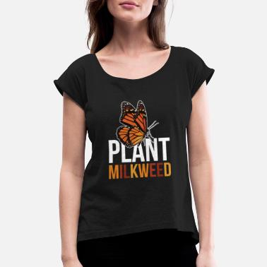 Habitat Milkweed design Gift for Monarch Butterfly Nature - Women's Rolled Sleeve T-Shirt