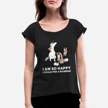 Bad I am So Happy I Could Pee A Rainbow - Women's Rolled Sleeve T-Shirt