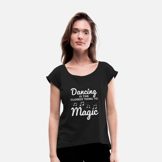 Dance T-Shirts - Dance Dance Teacher Dance Dancing - Women's Rolled Sleeve T-Shirt black
