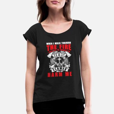 Blow Out Flames will not harm me burning Firefighter - Women's Rolled Sleeve T-Shirt