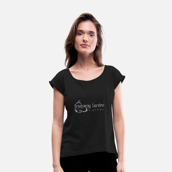 Best T-Shirts - From my Garden, Gift, Gift Idea - Women's Rolled Sleeve T-Shirt black