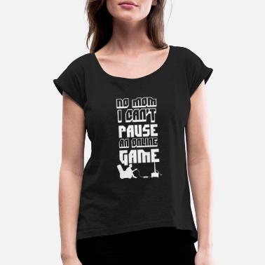 Multiplayer I cant pause an online game - Women's Rolled Sleeve T-Shirt