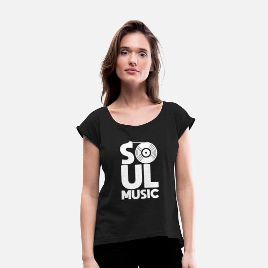 Soul T-Shirts - Soul| Music | Vinyl Record | Phonograph | Player - Women's Rolled Sleeve T-Shirt black