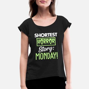 Monday Sunday Shortest horror story - Women's Rolled Sleeve T-Shirt