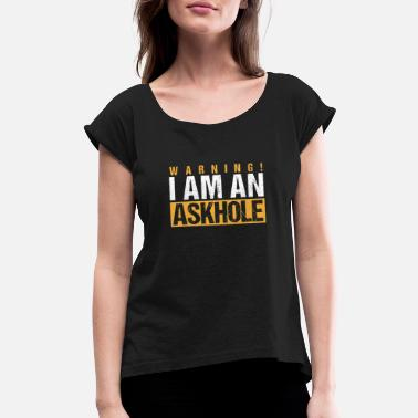 Democrat Warning! I Am An Askhole Problem Being Idiot Funny - Women's Rolled Sleeve T-Shirt