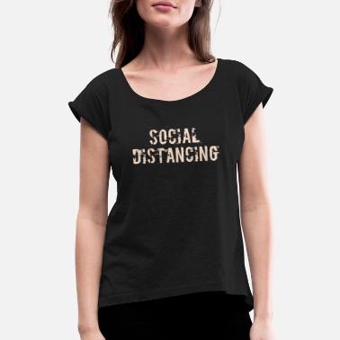 Social SOCIAL DISTANCING - Women's Rolled Sleeve T-Shirt