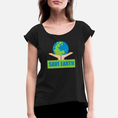 Pollution Save Earth, Earth Day - Women's Rolled Sleeve T-Shirt