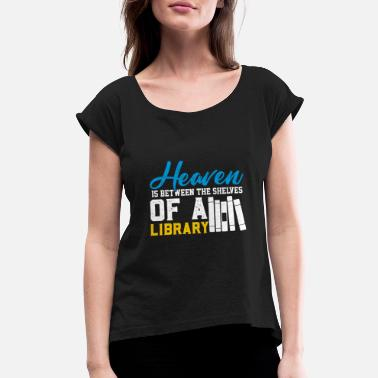 Book Heaven is between the shelves of a library - Women's Rolled Sleeve T-Shirt