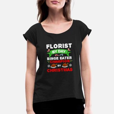 Florist Florist by day Binge Eater by Christmas Xmas - Women's Roll Cuff T-Shirt