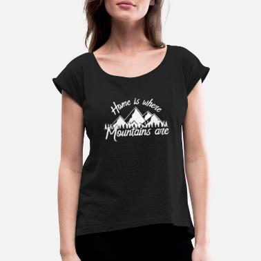 Alpinism Rope Home is where the Mountains are - hiking climbing - Women's Roll Cuff T-Shirt