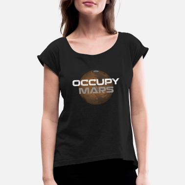 Occupy occupy mars - Women's Rolled Sleeve T-Shirt