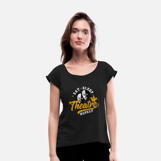 Theater T-Shirts - Eat, sleep, theatre, repeat - Gift for Actor - Women's Rolled Sleeve T-Shirt black