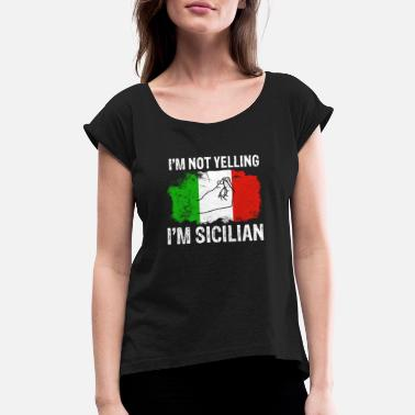 1716e07a Sicilian not yelling funny Italian T-Shirt - Women's Rolled Sleeve