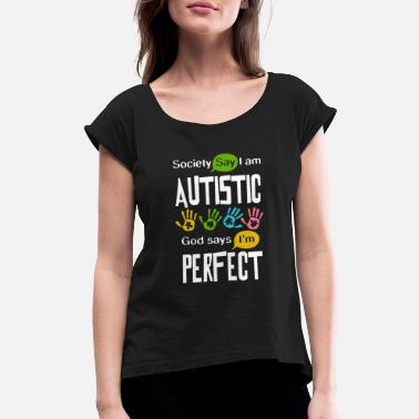 I Am Autistic Autism Awareness Autistic Society Say I Am Perfect - Women's Roll Cuff T-Shirt