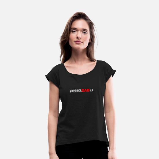 Abracadabra T-Shirts - AbracaDABra Funny T-Shirt DAB The Best-Known Dance - Women's Rolled Sleeve T-Shirt black