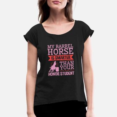 Horse Barrel Racing Barrel Racing Horse Gifts - My Barrel Horse - Women's Rolled Sleeve T-Shirt