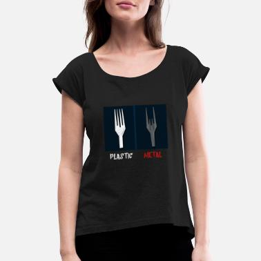 Metal Fork (Gift) Plastic fork is boring Metal fork is rockin - Women's Roll Cuff T-Shirt