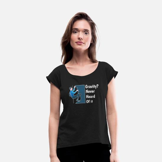 Gift Idea T-Shirts - Gravity? - Women's Rolled Sleeve T-Shirt black