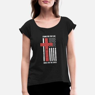 American Flag Cross Stand For The Flag, Kneel For The Cross - Women's Rolled Sleeve T-Shirt