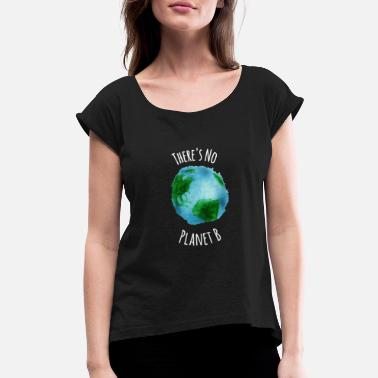 Planet There's No Planet B T-Shirt - Women's Roll Cuff T-Shirt