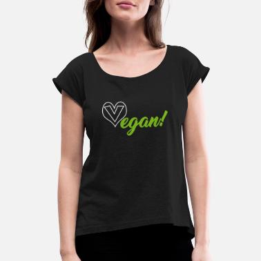 Veganism Vegan Vegan Vegan - Women's Rolled Sleeve T-Shirt