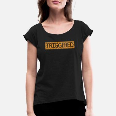 Trigger Triggered - Women's Roll Cuff T-Shirt