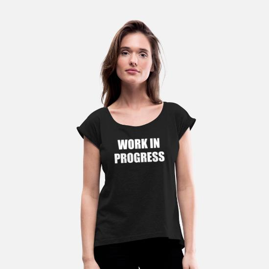 Progress T-Shirts - WORK IN PROGRESS - Women's Rolled Sleeve T-Shirt black