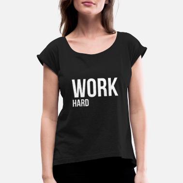 Work hard only funny - Women's Rolled Sleeve T-Shirt