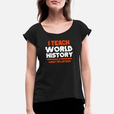 Teachers History Teacher History History Teacher Gift - Women's Roll Cuff T-Shirt